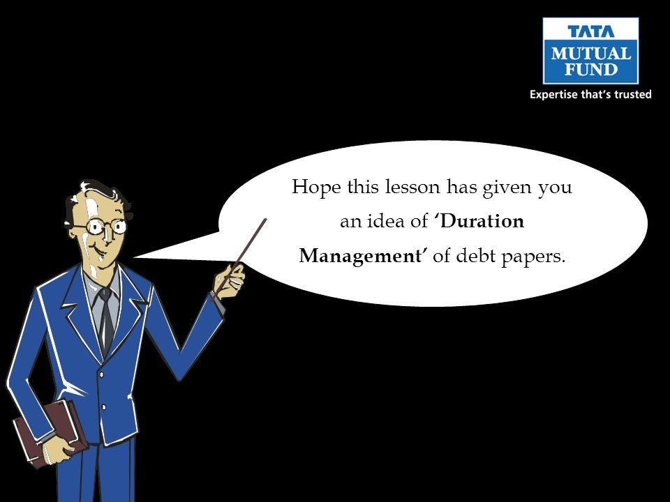 Hope this lesson has given you an idea of Duration Management of debt papers.