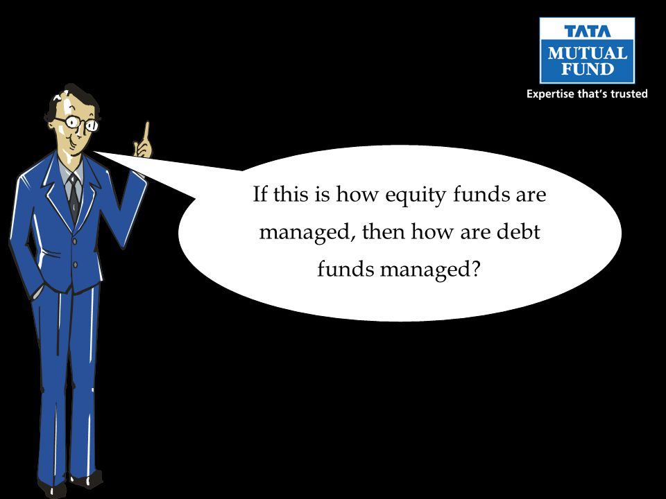 If this is how equity funds are managed, then how are debt funds managed
