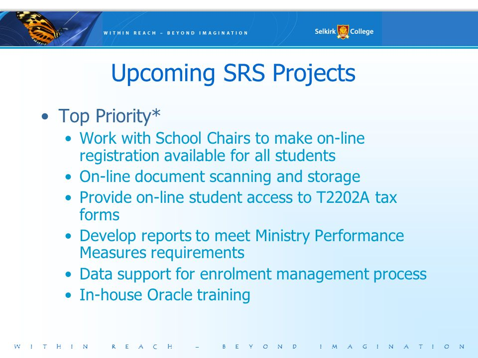WITHIN REACH – BEYOND IMAGINATION Upcoming SRS Projects Top Priority* Work with School Chairs to make on-line registration available for all students