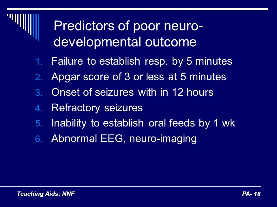Teaching Aids: NNFPA- 18 Predictors of poor neuro- developmental outcome 1. Failure to establish resp. by 5 minutes 2. Apgar score of 3 or less at 5 m