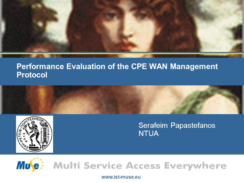 www.ist-muse.eu Performance Evaluation of the CPE WAN Management Protocol Serafeim Papastefanos NTUA
