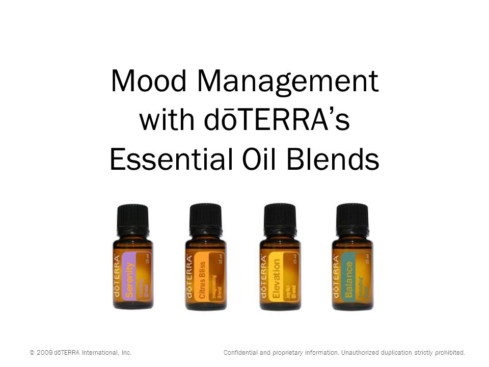 © 2009 dōTERRA International, Inc. Confidential and proprietary information. Unauthorized duplication strictly prohibited. Mood Management with dōTERR