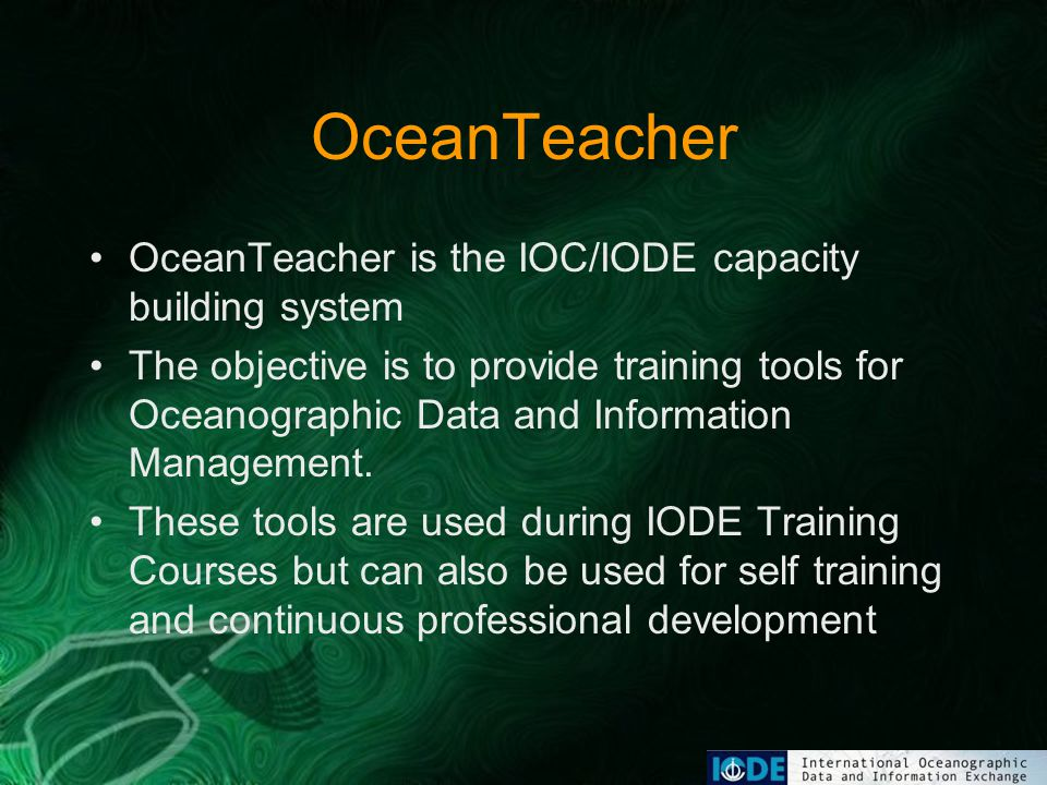 OceanTeacher OceanTeacher is the IOC/IODE capacity building system The objective is to provide training tools for Oceanographic Data and Information Management.
