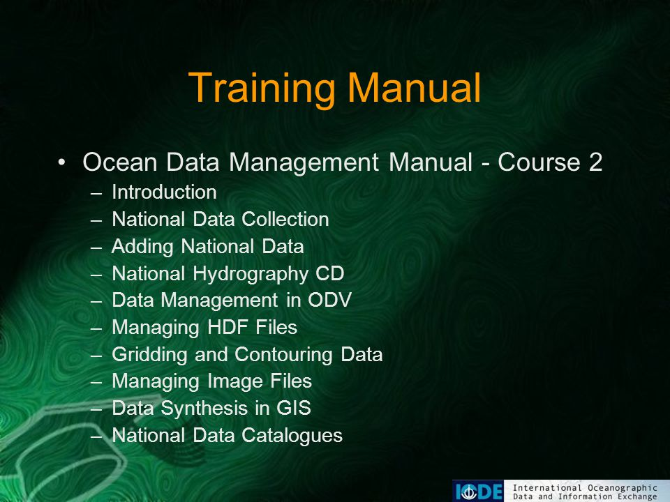 Training Manual Ocean Data Management Manual - Course 2 –Introduction –National Data Collection –Adding National Data –National Hydrography CD –Data Management in ODV –Managing HDF Files –Gridding and Contouring Data –Managing Image Files –Data Synthesis in GIS –National Data Catalogues