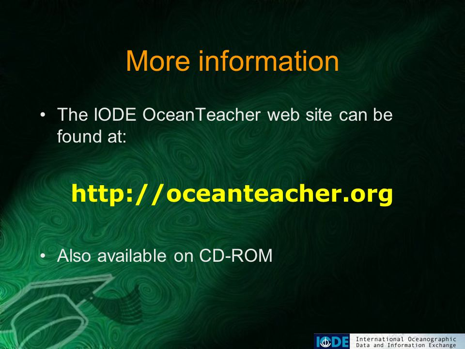 More information The IODE OceanTeacher web site can be found at: http://oceanteacher.org Also available on CD-ROM