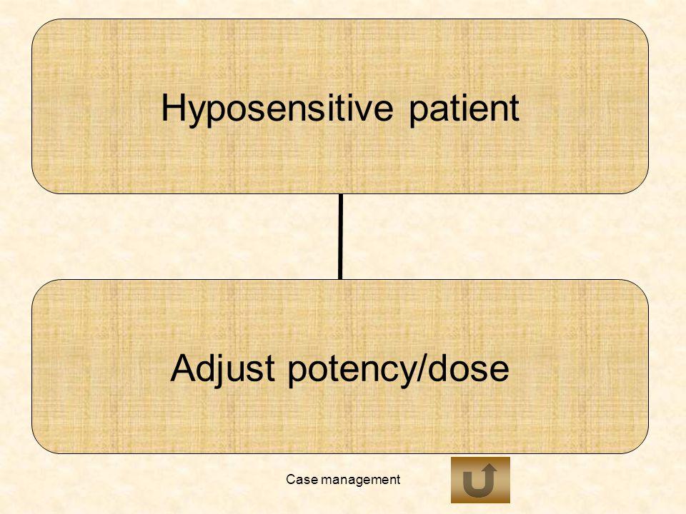 Case management Hyposensitive patient Adjust potency/dose