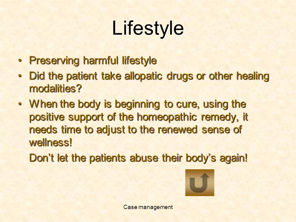 Case management Lifestyle Preserving harmful lifestylePreserving harmful lifestyle Did the patient take allopatic drugs or other healing modalities Did the patient take allopatic drugs or other healing modalities.