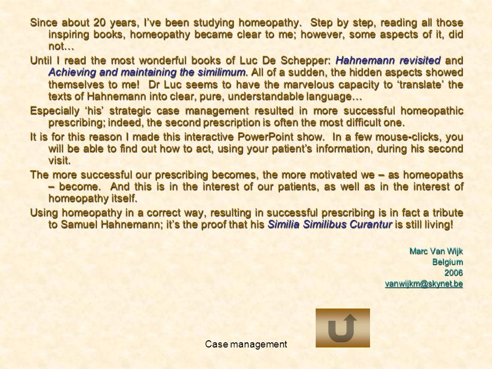 Case management Since about 20 years, Ive been studying homeopathy.