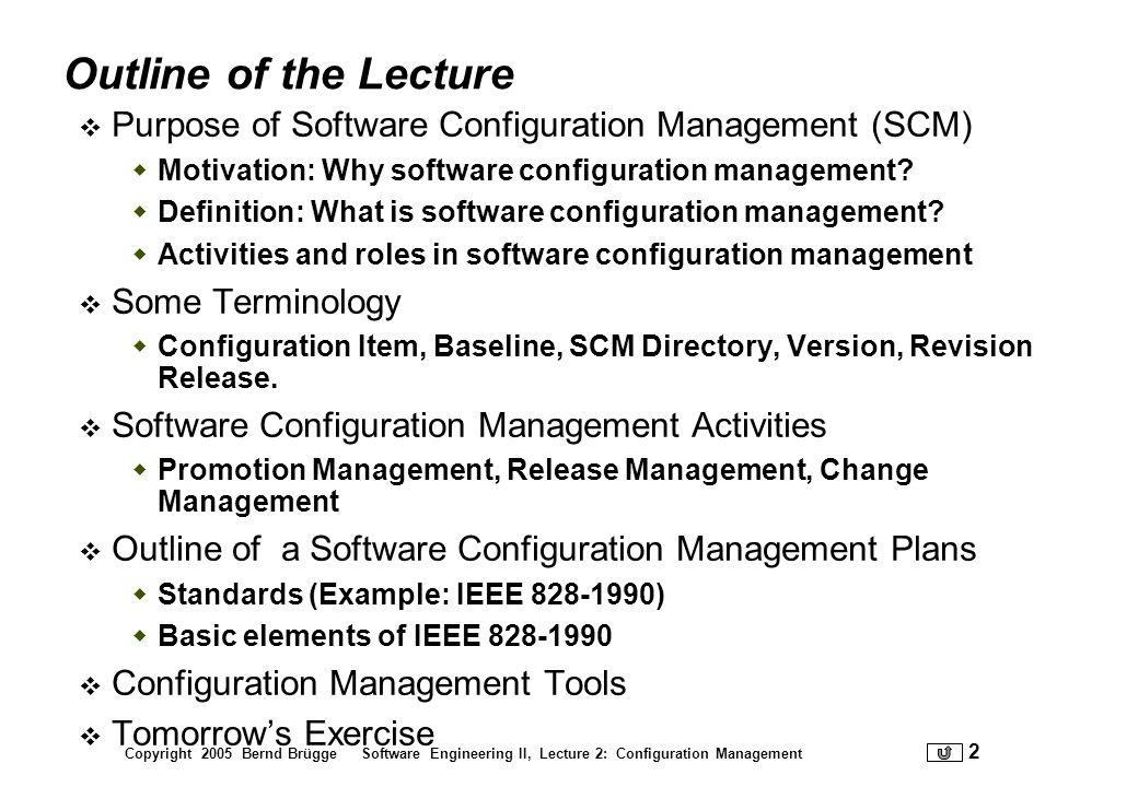 Copyright 2005 Bernd Brügge Software Engineering II, Lecture 2: Configuration Management 43 3.4 Configuration Audits and Reviews Identifies audits and reviews for the project.