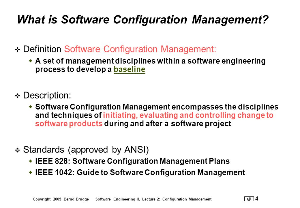 Copyright 2005 Bernd Brügge Software Engineering II, Lecture 2: Configuration Management 5 Administering Software Configuration Management Software Configuration Management is a project function with the goal to make technical and managerial activities more effective.
