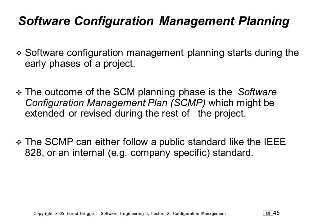 Copyright 2005 Bernd Brügge Software Engineering II, Lecture 2: Configuration Management 45 Software Configuration Management Planning Software config