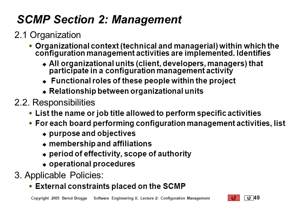 Copyright 2005 Bernd Brügge Software Engineering II, Lecture 2: Configuration Management 49 SCMP Section 2: Management 2.1 Organization Organizational
