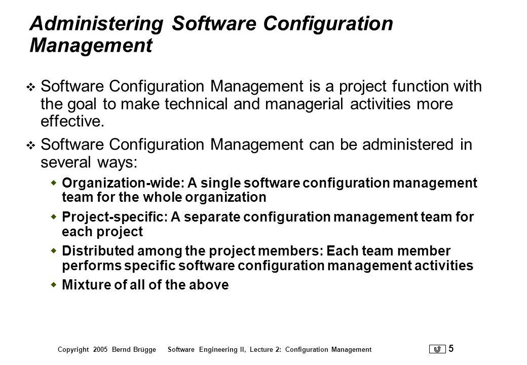 Copyright 2005 Bernd Brügge Software Engineering II, Lecture 2: Configuration Management 16 Configuration Item ModelsSubsystemsDocuments Object ModelDynamic Model DatabaseUser Interface..