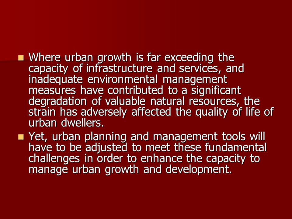 Where urban growth is far exceeding the capacity of infrastructure and services, and inadequate environmental management measures have contributed to