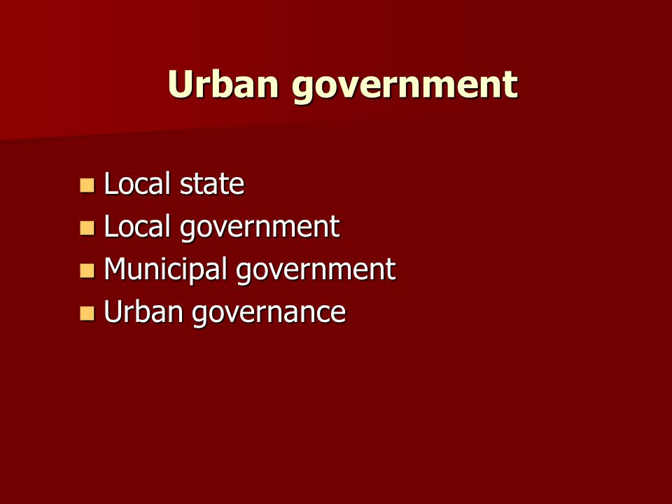 Urban government Urban government Local state Local state Local governmentLocal government Municipal governmentMunicipal government Urban governanceUr
