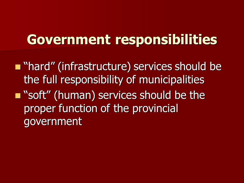 Government responsibilities hard (infrastructure) services should be the full responsibility of municipalitieshard (infrastructure) services should be