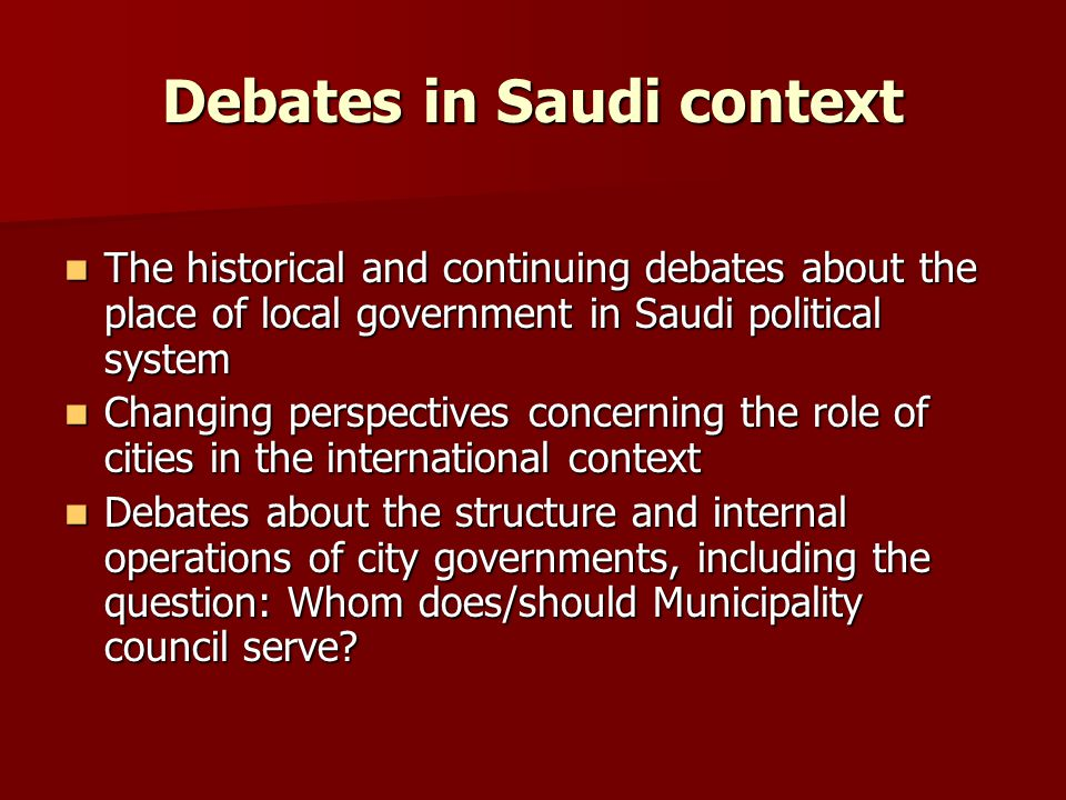 Debates in Saudi context The historical and continuing debates about the place of local government in Saudi political systemThe historical and continu
