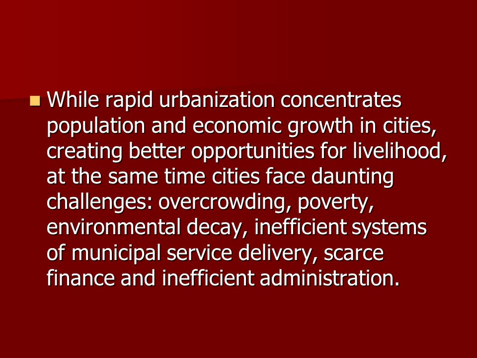 While rapid urbanization concentrates population and economic growth in cities, creating better opportunities for livelihood, at the same time cities