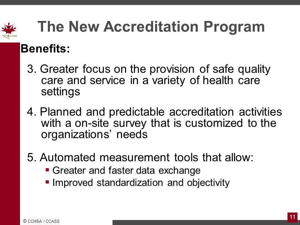 © CCHSA / CCASS 11 The New Accreditation Program Benefits: 3.