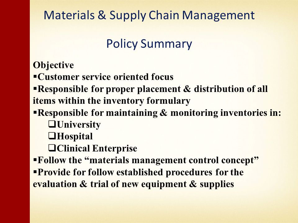 Materials & Supply Chain Management Policy Summary Objective Customer service oriented focus Responsible for proper placement & distribution of all it
