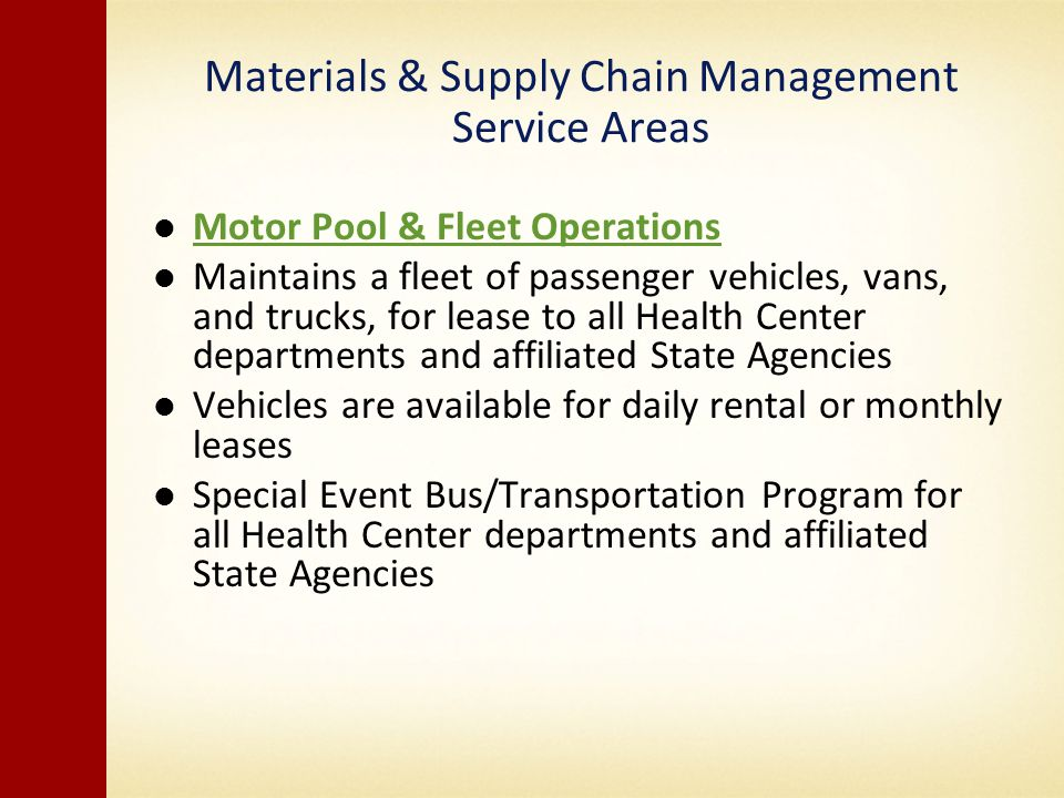 Materials & Supply Chain Management Service Areas Motor Pool & Fleet Operations Maintains a fleet of passenger vehicles, vans, and trucks, for lease t