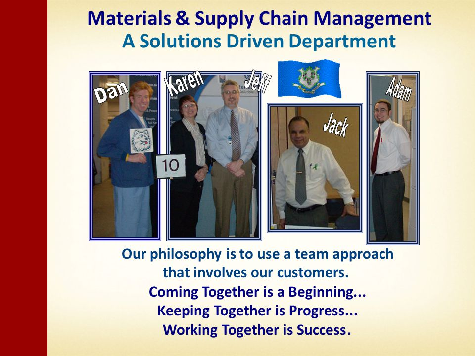 Materials & Supply Chain Management A Solutions Driven Department Our philosophy is to use a team approach that involves our customers.