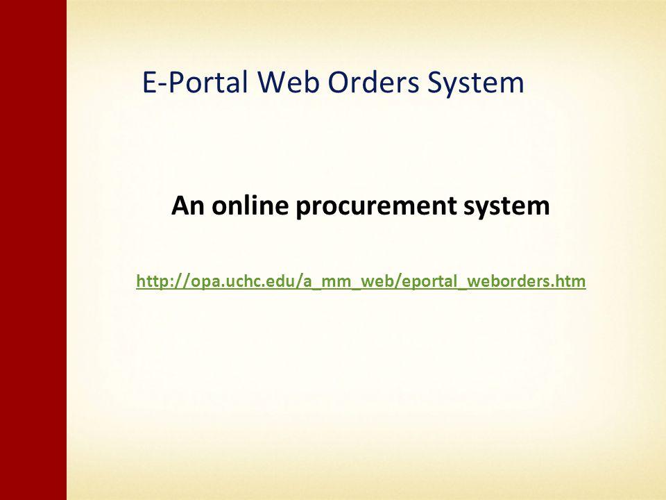 E-Portal Web Orders System An online procurement system http://opa.uchc.edu/a_mm_web/eportal_weborders.htm