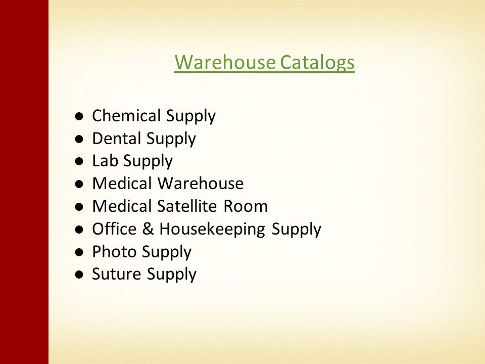 Warehouse Catalogs Chemical Supply Dental Supply Lab Supply Medical Warehouse Medical Satellite Room Office & Housekeeping Supply Photo Supply Suture Supply