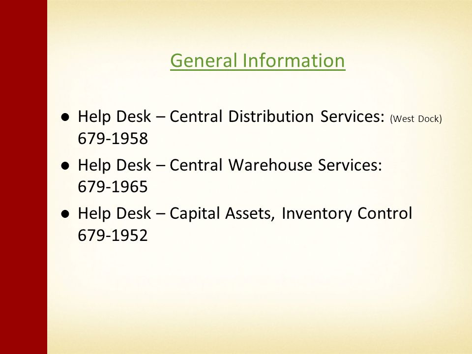 General Information Help Desk – Central Distribution Services: (West Dock) 679-1958 Help Desk – Central Warehouse Services: 679-1965 Help Desk – Capit