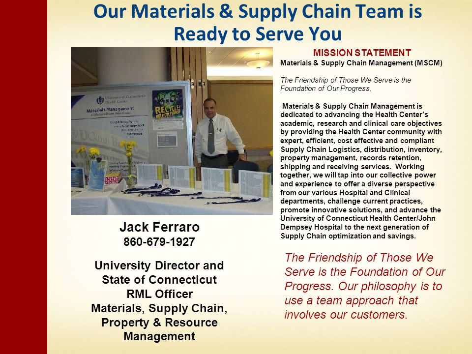 Our Materials & Supply Chain Team is Ready to Serve You Jack Ferraro 860-679-1927 University Director and State of Connecticut RML Officer Materials,