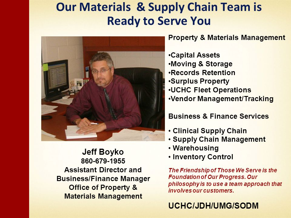 Our Materials & Supply Chain Team is Ready to Serve You Jeff Boyko 860-679-1955 Assistant Director and Business/Finance Manager Office of Property & M
