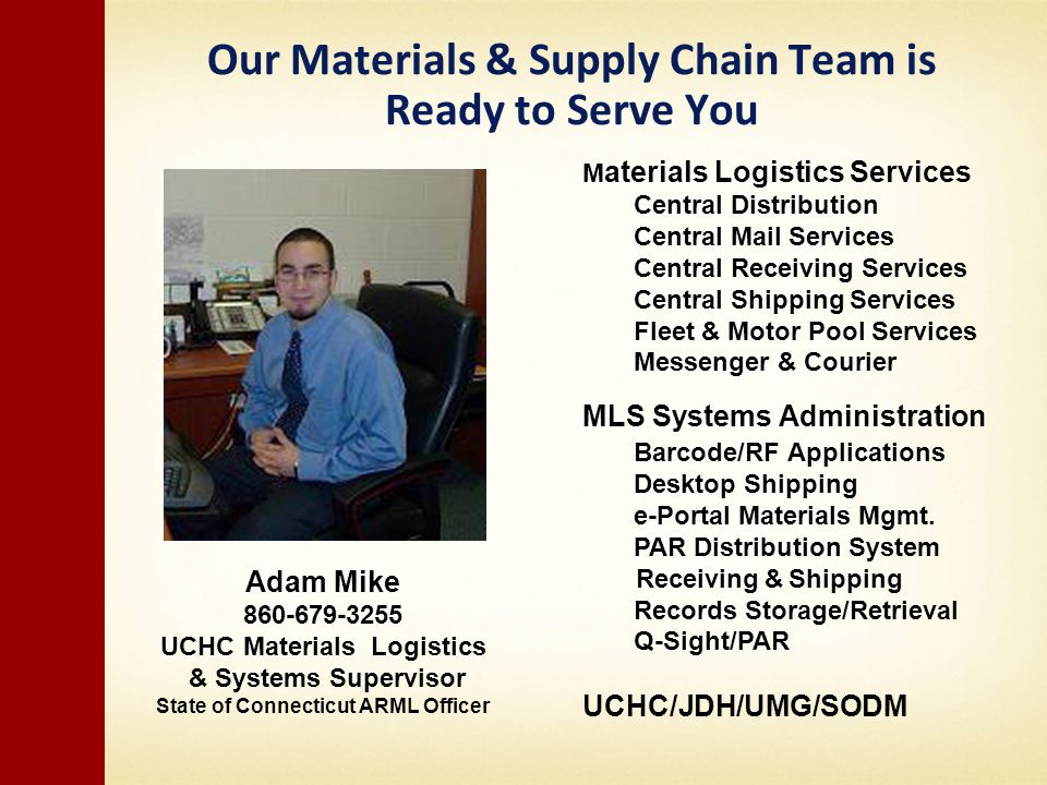 Our Materials & Supply Chain Team is Ready to Serve You M aterials Logistics Services Central Distribution Central Mail Services Central Receiving Ser