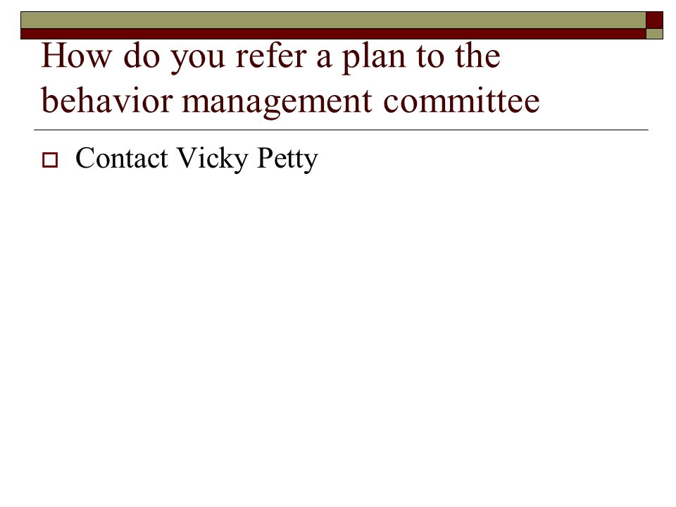 How do you refer a plan to the behavior management committee Contact Vicky Petty
