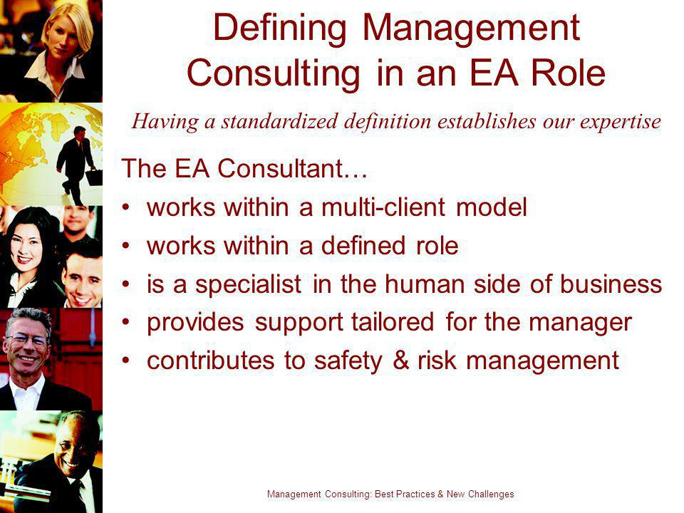 Management Consulting: Best Practices & New Challenges Defining Management Consulting in an EA Role The EA Consultant… works within a multi-client mod