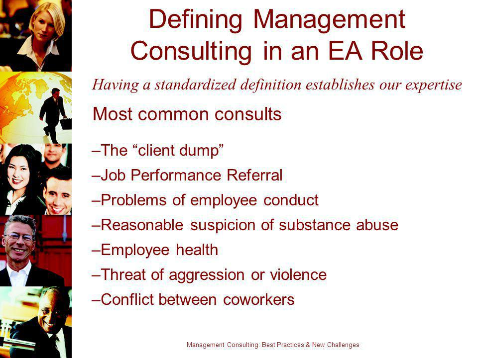 Management Consulting: Best Practices & New Challenges Defining Management Consulting in an EA Role Most common consults –The client dump –Job Perform