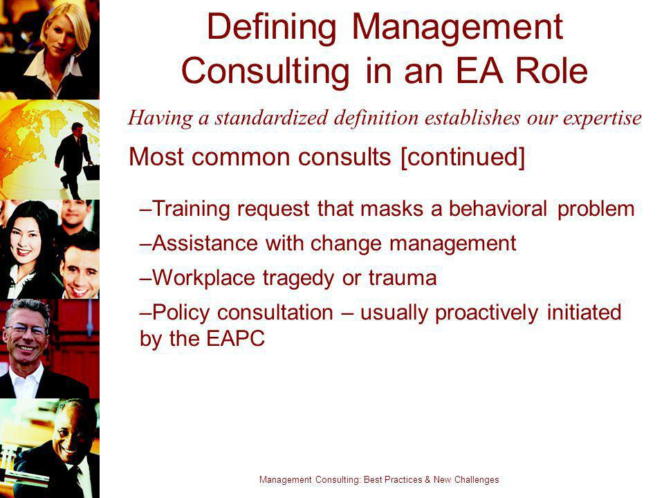 Management Consulting: Best Practices & New Challenges Defining Management Consulting in an EA Role Most common consults [continued] –Training request