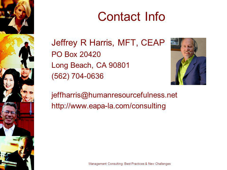 Management Consulting: Best Practices & New Challenges Contact Info Jeffrey R Harris, MFT, CEAP PO Box 20420 Long Beach, CA 90801 (562) 704-0636 jeffh