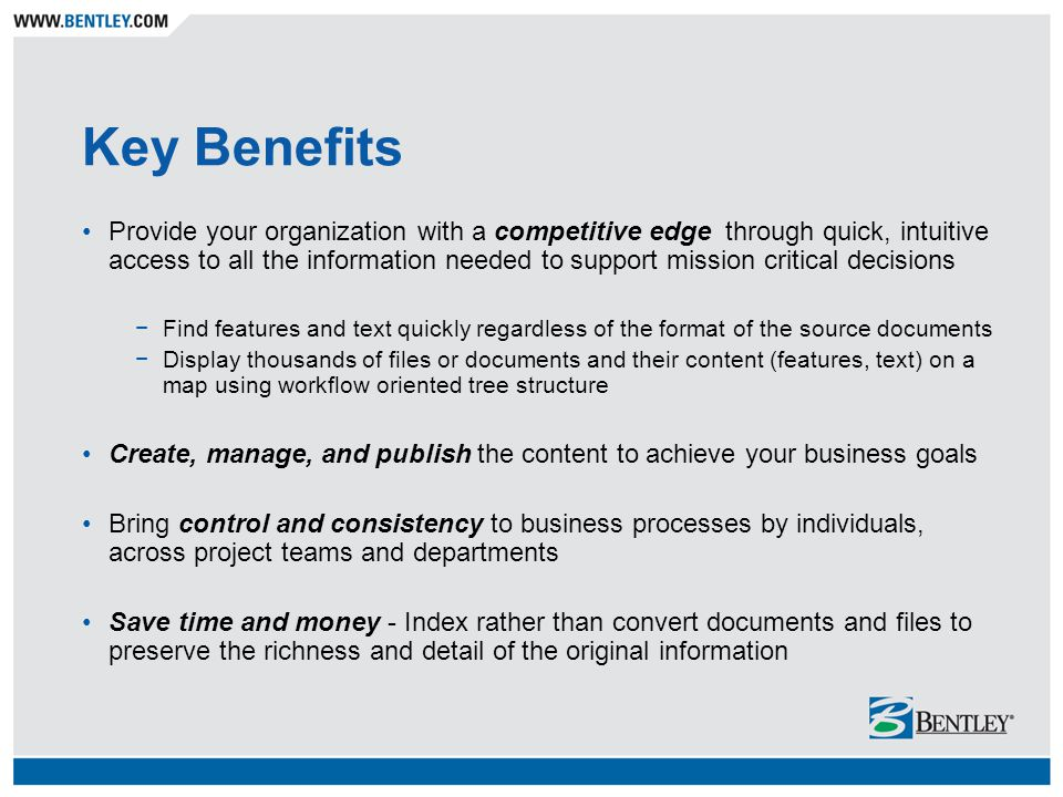 Key Benefits Provide your organization with a competitive edge through quick, intuitive access to all the information needed to support mission critic