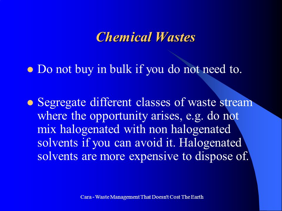Cara - Waste Management That Doesn't Cost The Earth Chemical Wastes Do not buy in bulk if you do not need to. Segregate different classes of waste str