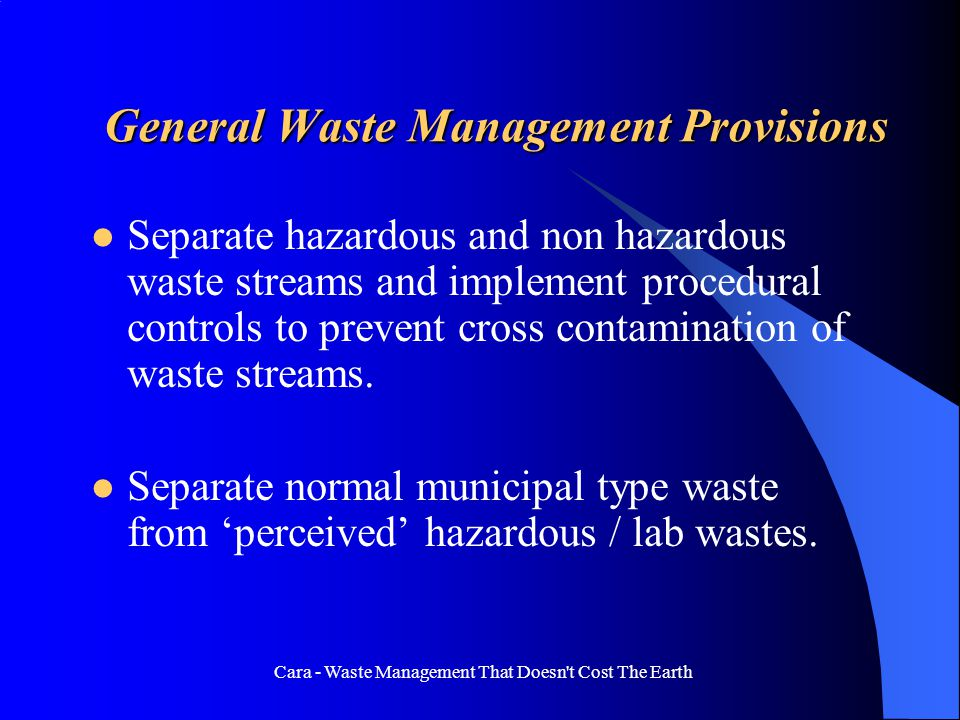 Cara - Waste Management That Doesn t Cost The Earth General Waste Management Provisions Identify suitable waste streams for recycling, reuse onsite or reuse by third parties.
