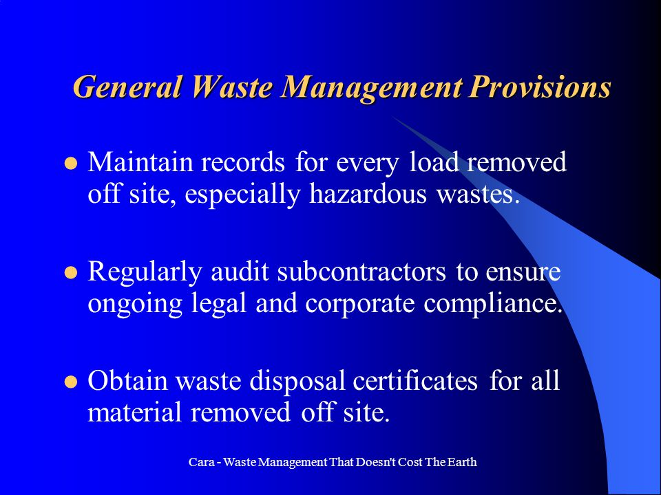 Cara - Waste Management That Doesn t Cost The Earth General Waste Management Provisions Draw up SOPs; Policy Documents, Audit Schedules, etc.