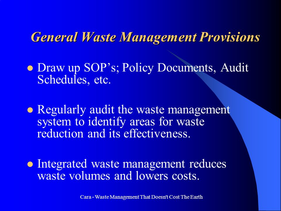 Cara - Waste Management That Doesn't Cost The Earth General Waste Management Provisions Draw up SOPs; Policy Documents, Audit Schedules, etc. Regularl