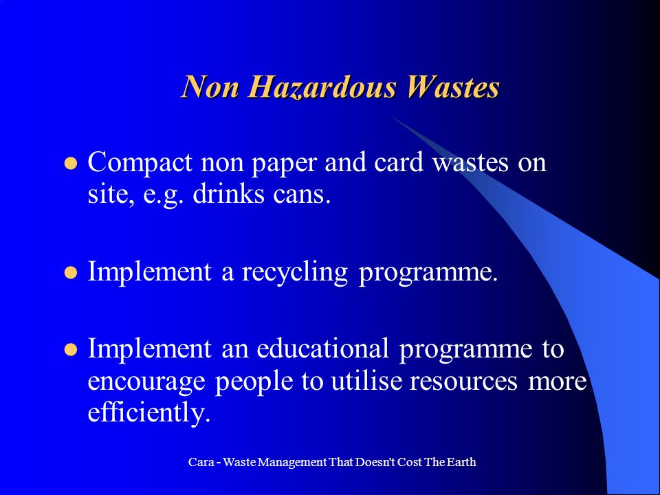 Cara - Waste Management That Doesn t Cost The Earth Office Hazardous Wastes Batteries / Printer Cartridges / Toner Cartridges / Fluorescent Light Tubes / WEEE Educate personnel as to the nature of office hazardous wastes - all of the above are classed as hazardous wastes.