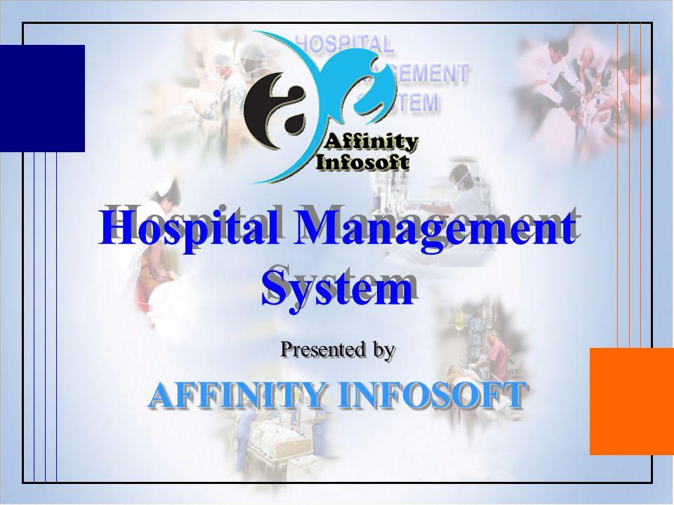 Hospital Management System Hospital Management System Presented by AFFINITY INFOSOFT Presented by AFFINITY INFOSOFT