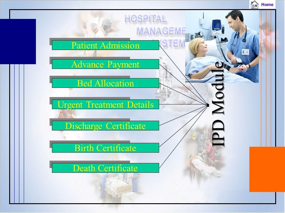 IPD Module Patient AdmissionAdvance PaymentBed AllocationUrgent Treatment Details Discharge Certificate Birth Certificate Death Certificate
