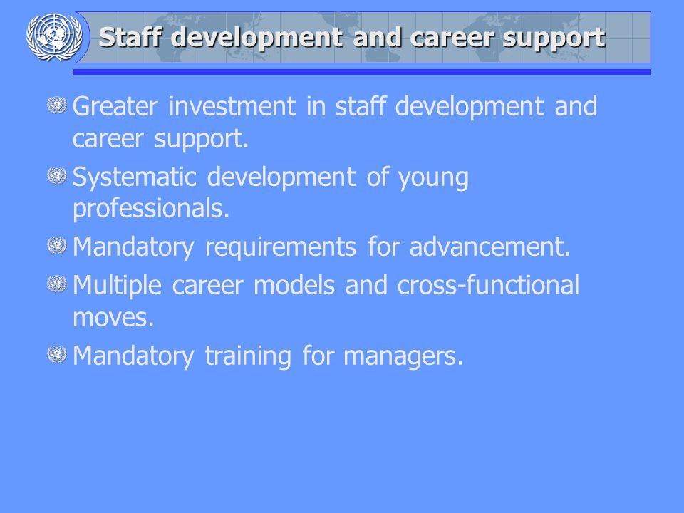 Staff development and career support Greater investment in staff development and career support.
