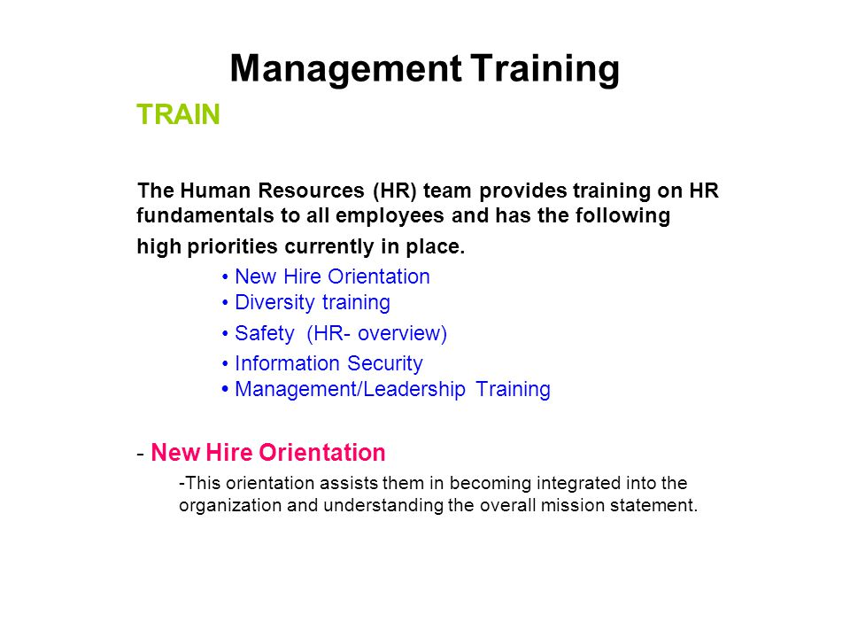 Management Training TRAIN The Human Resources (HR) team provides training on HR fundamentals to all employees and has the following high priorities cu