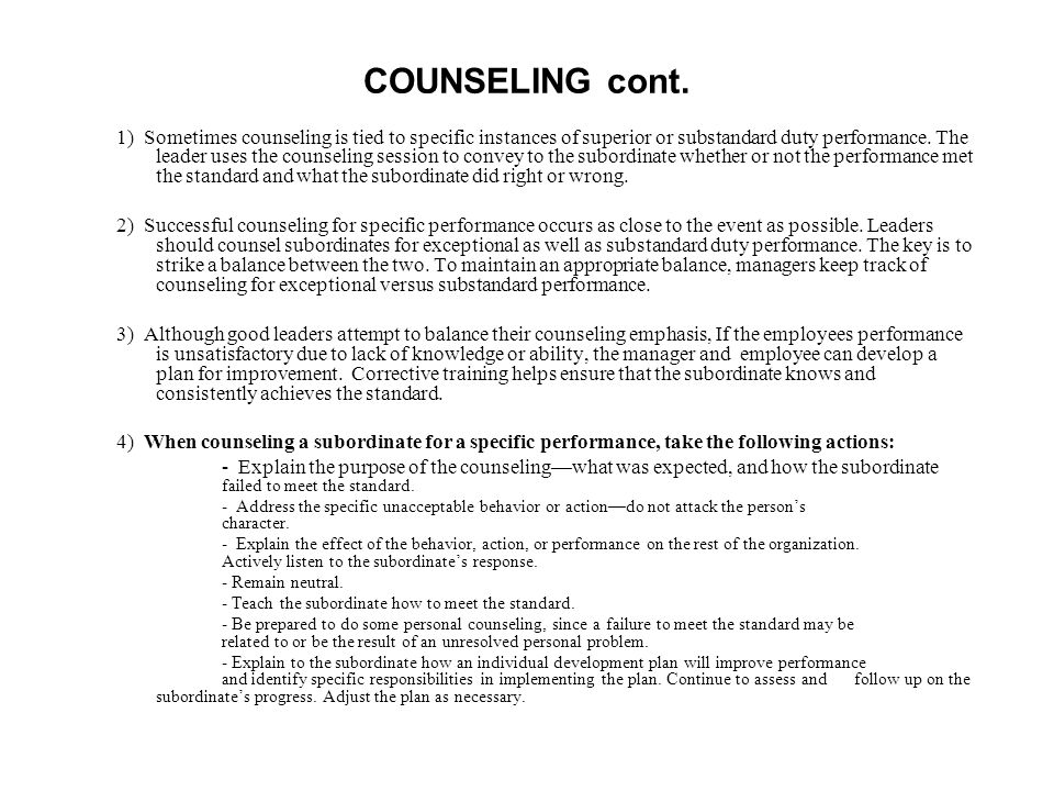 1) Sometimes counseling is tied to specific instances of superior or substandard duty performance.