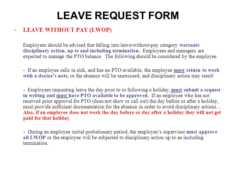 LEAVE REQUEST FORM -LEAVE WITHOUT PAY (LWOP) Employees should be advised that falling into leave-without-pay category warrants disciplinary action, up to and including termination.