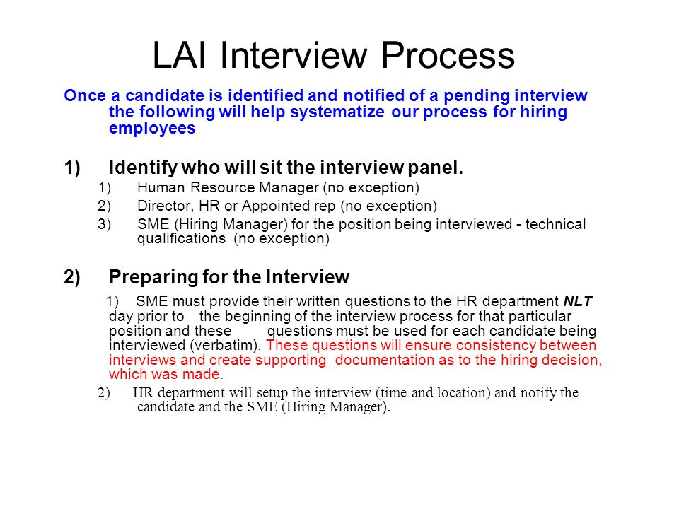 LAI Interview Process Once a candidate is identified and notified of a pending interview the following will help systematize our process for hiring employees 1)Identify who will sit the interview panel.